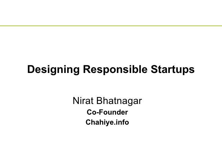 Designing Responsible Startups Nirat Bhatnagar Co-Founder Chahiye.info