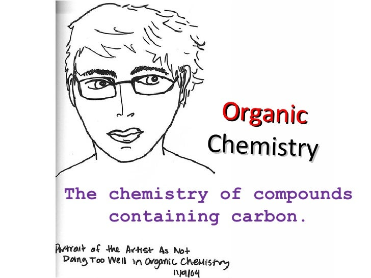 Organic  Chemistry The chemistry of compounds containing carbon.