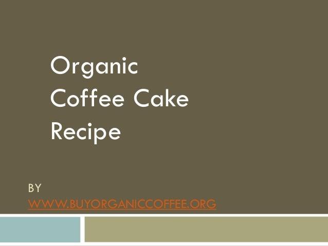 BY WWW.BUYORGANICCOFFEE.ORG Organic Coffee Cake Recipe