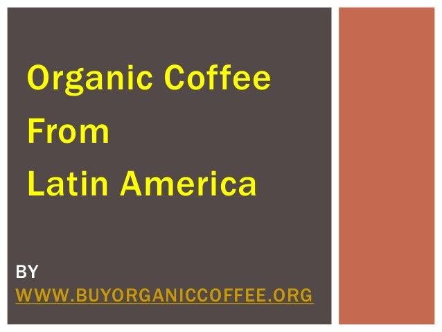 Organic Coffee From Latin America BY WWW.BUYORGANICCOFFEE.ORG