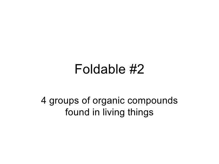 Foldable #2 4 groups of organic compounds found in living things