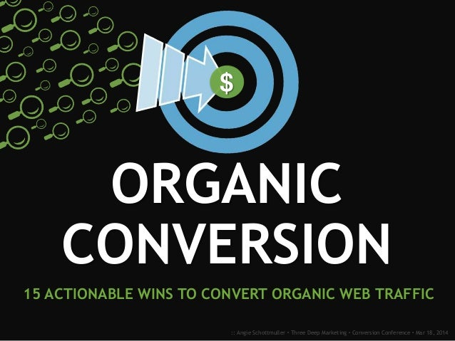 :: Angie Schottmuller  Three Deep Marketing  Conversion Conference  Mar 18, 2014 15 ACTIONABLE WINS TO CONVERT ORGANIC ...