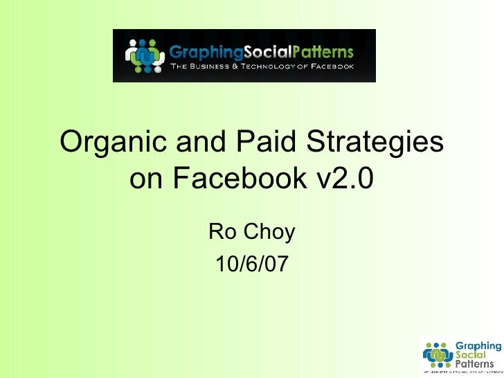 Organic and Paid Strategies on Facebook v2.0 Ro Choy 10/6/07