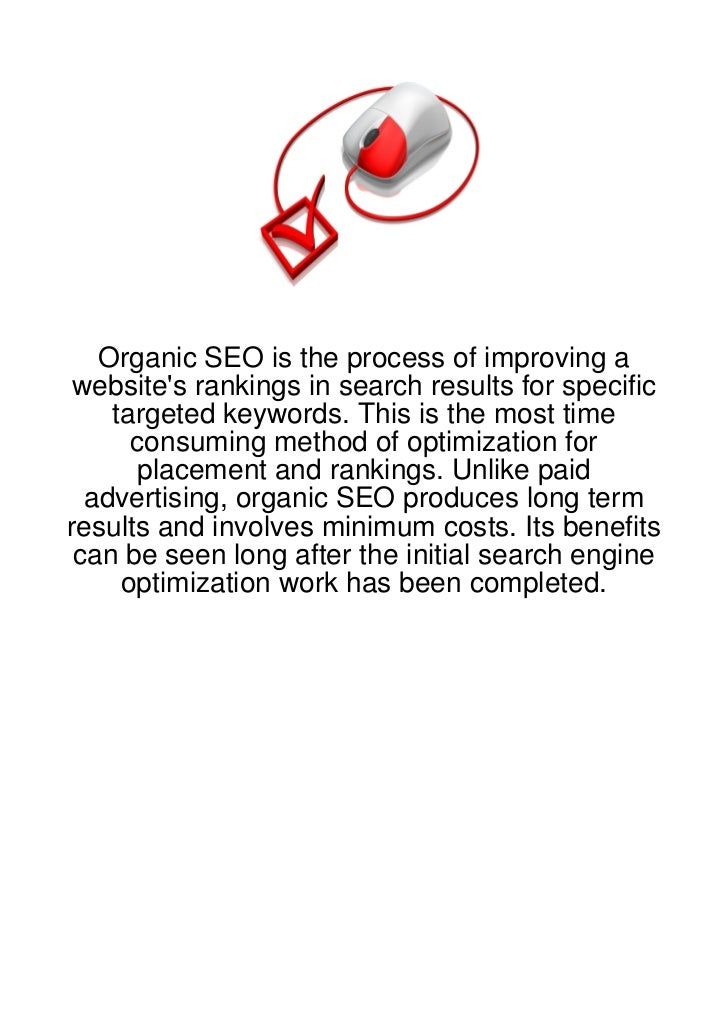 Organic SEO is the process of improving a websites rankings in search results for specific    targeted keywords. This is t...