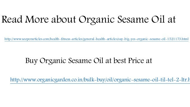 Read More about Organic Sesame Oil at http://www.sooperarticles.com/health-fitness-articles/general-health-articles/say-bi...