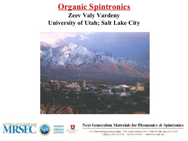 Organic Spintronics Zeev Valy Vardeny University of Utah; Salt Lake City