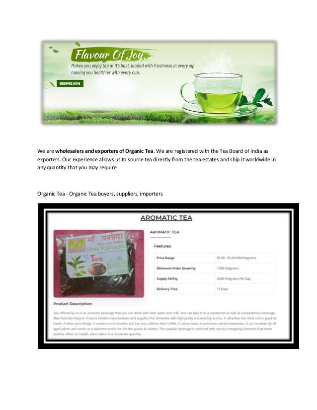We are wholesalers and exporters of Organic Tea. We are registered with the Tea Board of India as exporters. Our experienc...