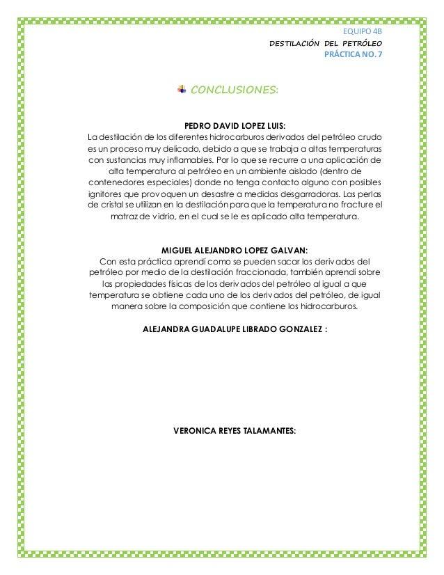 EQUIPO 4B DESTILACIÓN DEL PETRÓLEO PRÁCTICA NO. 7 CONCLUSIONES: PEDRO DAVID LOPEZ LUIS: La destilación de los diferentes h...