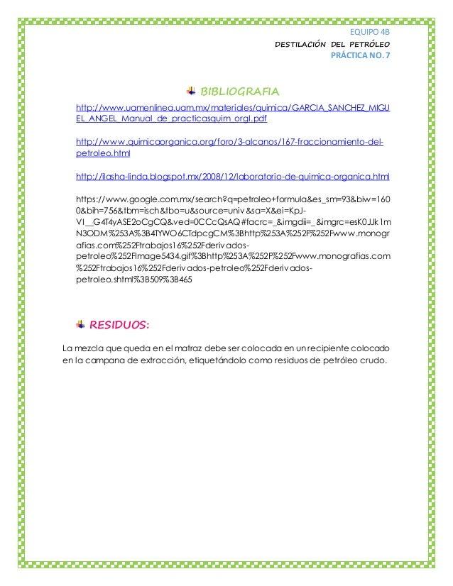 EQUIPO 4B DESTILACIÓN DEL PETRÓLEO PRÁCTICA NO. 7 BIBLIOGRAFIA http://www.uamenlinea.uam.mx/materiales/quimica/GARCIA_SANC...