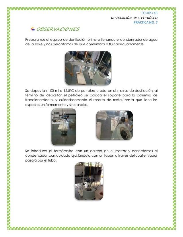 EQUIPO 4B DESTILACIÓN DEL PETRÓLEO PRÁCTICA NO. 7 OBSERVACIONES Preparamos el equipo de destilación primero llenando el co...