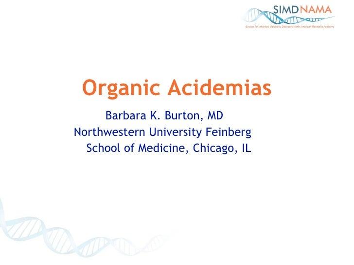 Organic Acidemias Barbara K. Burton, MD Northwestern University Feinberg  School of Medicine, Chicago, IL