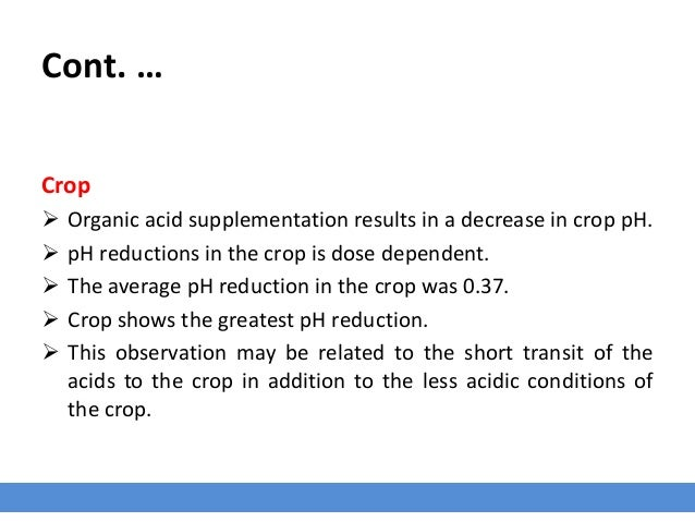 Cont. … Crop  Organic acid supplementation results in a decrease in crop pH.  pH reductions in the crop is dose dependen...