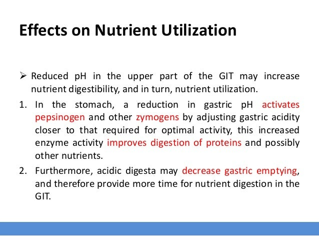Effects on Nutrient Utilization  Reduced pH in the upper part of the GIT may increase nutrient digestibility, and in turn...