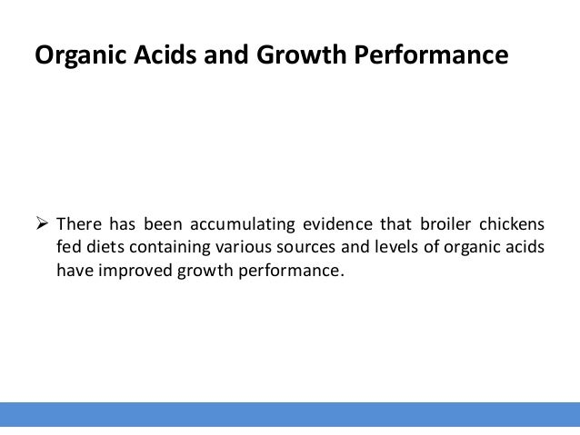 Organic Acids and Growth Performance  There has been accumulating evidence that broiler chickens fed diets containing var...