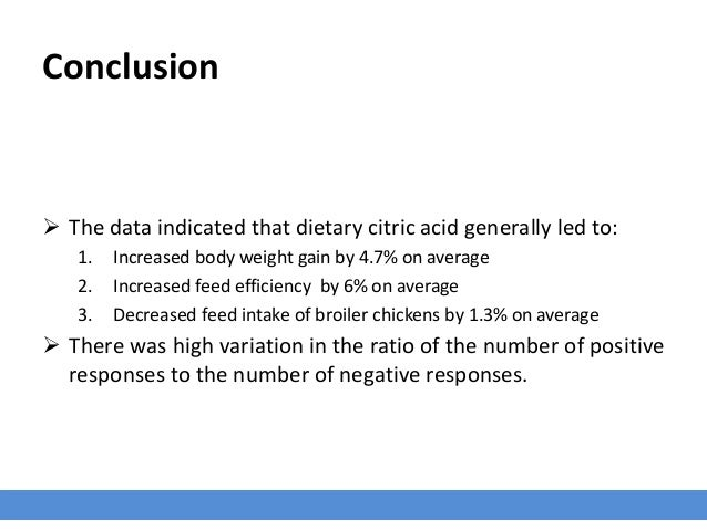 Conclusion  The data indicated that dietary citric acid generally led to: 1. Increased body weight gain by 4.7% on averag...