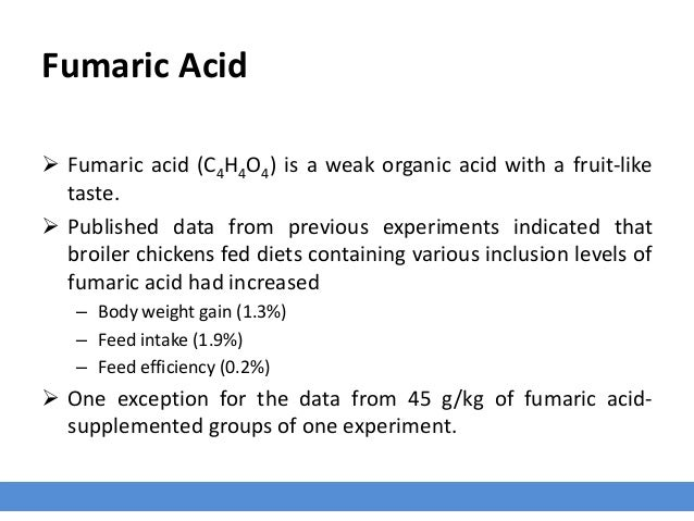 Fumaric Acid  Fumaric acid (C4H4O4) is a weak organic acid with a fruit-like taste.  Published data from previous experi...
