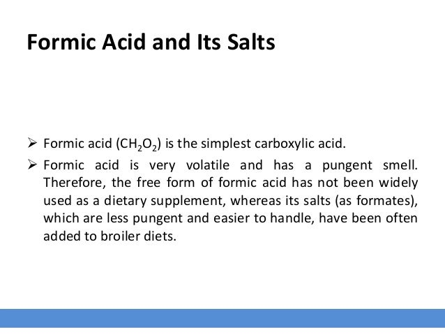 Formic Acid and Its Salts  Formic acid (CH2O2) is the simplest carboxylic acid.  Formic acid is very volatile and has a ...