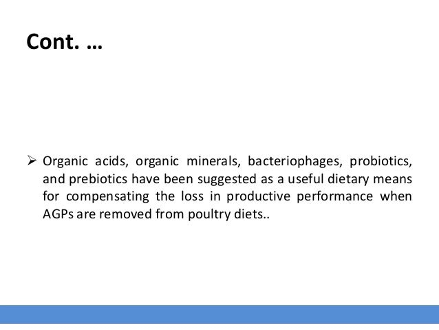 Cont. …  Organic acids, organic minerals, bacteriophages, probiotics, and prebiotics have been suggested as a useful diet...