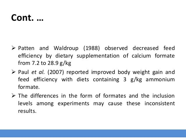 Cont. …  Patten and Waldroup (1988) observed decreased feed efficiency by dietary supplementation of calcium formate from...