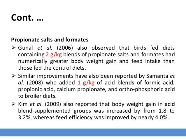 Cont. … Propionate salts and formates  Gunal et al. (2006) also observed that birds fed diets containing 2 g/kg blends of...