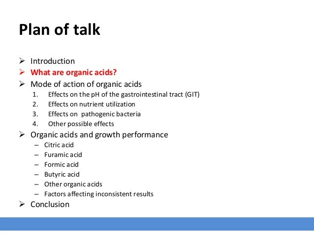Plan of talk  Introduction  What are organic acids?  Mode of action of organic acids 1. Effects on the pH of the gastro...