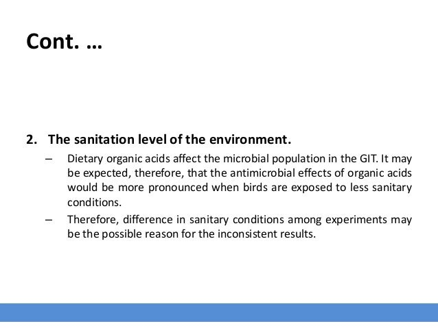 Cont. … 2. The sanitation level of the environment. – Dietary organic acids affect the microbial population in the GIT. It...