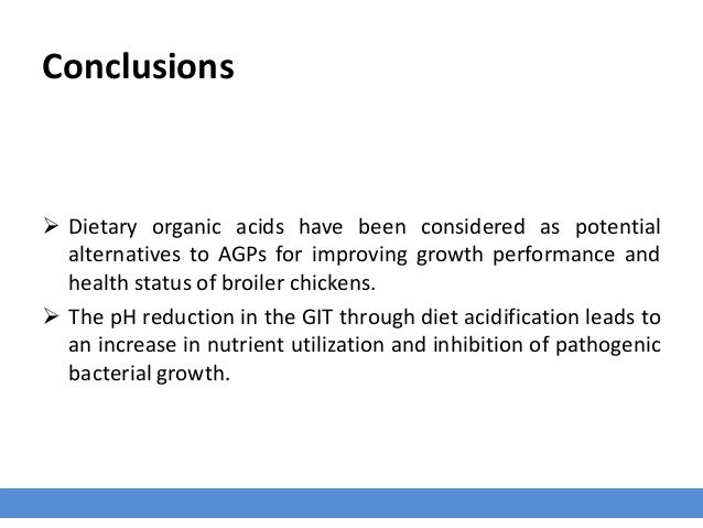 Conclusions  Dietary organic acids have been considered as potential alternatives to AGPs for improving growth performanc...