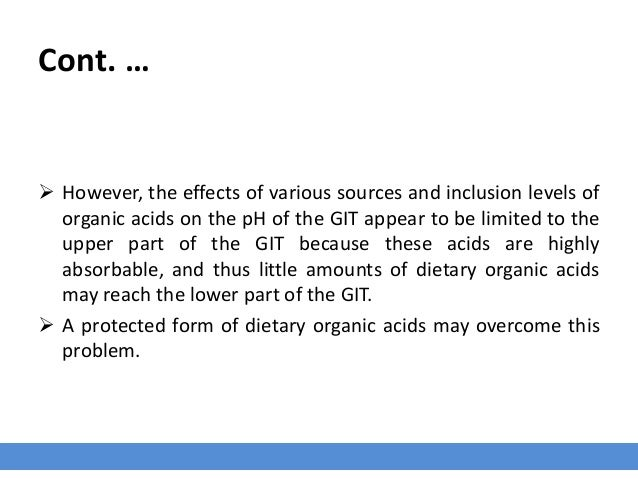 Cont. …  However, the effects of various sources and inclusion levels of organic acids on the pH of the GIT appear to be ...