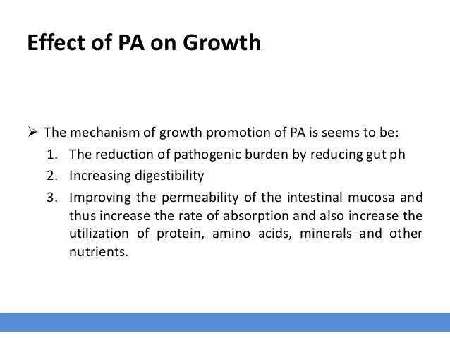 Effect of PA on Growth  The mechanism of growth promotion of PA is seems to be: 1. The reduction of pathogenic burden by ...