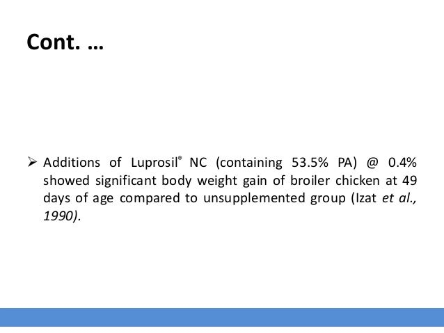 Cont. …  Additions of Luprosil® NC (containing 53.5% PA) @ 0.4% showed significant body weight gain of broiler chicken at...