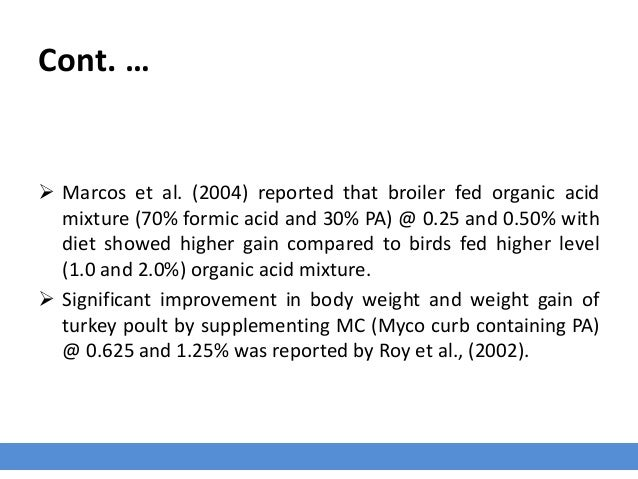 Cont. …  Marcos et al. (2004) reported that broiler fed organic acid mixture (70% formic acid and 30% PA) @ 0.25 and 0.50...