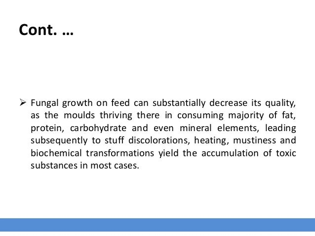 Cont. …  Fungal growth on feed can substantially decrease its quality, as the moulds thriving there in consuming majority...