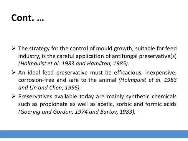 Cont. …  The strategy for the control of mould growth, suitable for feed industry, is the careful application of antifung...
