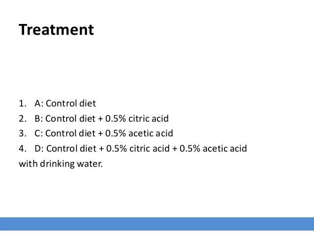 Treatment 1. A: Control diet 2. B: Control diet + 0.5% citric acid 3. C: Control diet + 0.5% acetic acid 4. D: Control die...