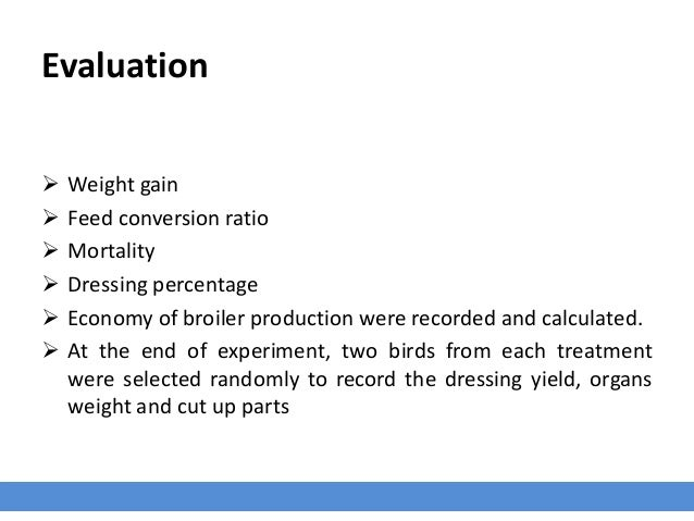 Evaluation  Weight gain  Feed conversion ratio  Mortality  Dressing percentage  Economy of broiler production were re...
