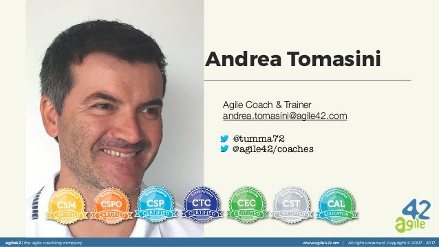 agile42 | the agile coaching company www.agile42.com | All rights reserved. Copyright © 2007 - 2017. Andrea Tomasini Agile...