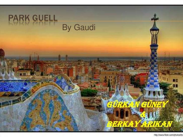 PARK GUELL             By Gaudi                        GÜRKAN GÜNEY                              &                        ...