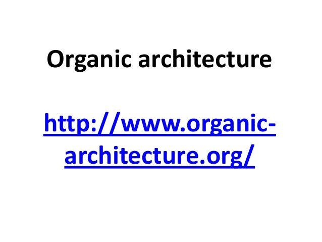 Organic architecture http://www.organicarchitecture.org/