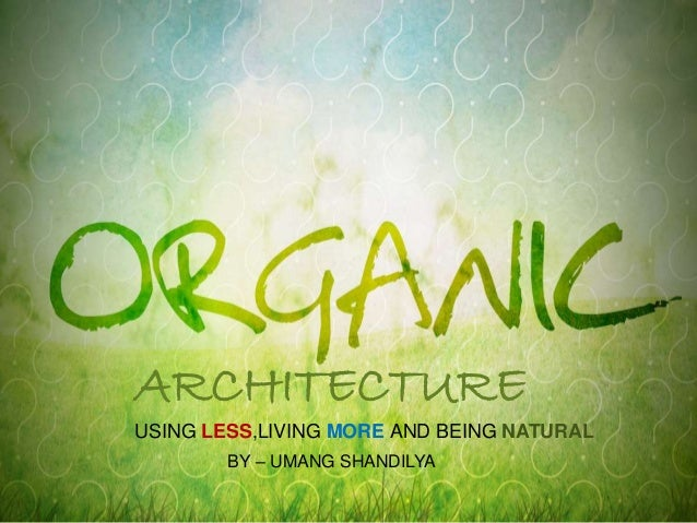 ARCHITECTURE USING LESS,LIVING MORE AND BEING NATURAL BY – UMANG SHANDILYA