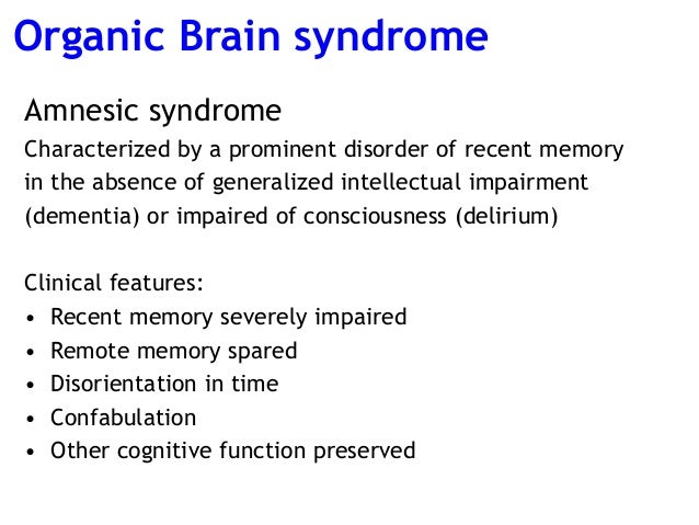 an introduction to dementia an organic brain syndrome Dementia is a chronic organic brain disease characterised by amnesia ( especially for recent events), inability to concentrate, disorientation in time, place  or.