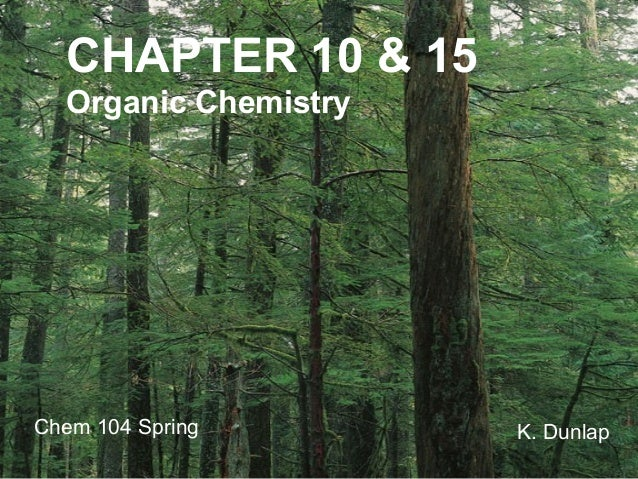 CHAPTER 10 & 15 Organic Chemistry  Chem 104 Spring  K. Dunlap
