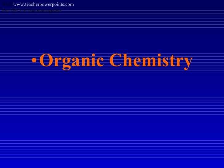 <ul><li>Organic Chemistry </li></ul>Visit  www.teacherpowerpoints.com For 100's of free powerpoints