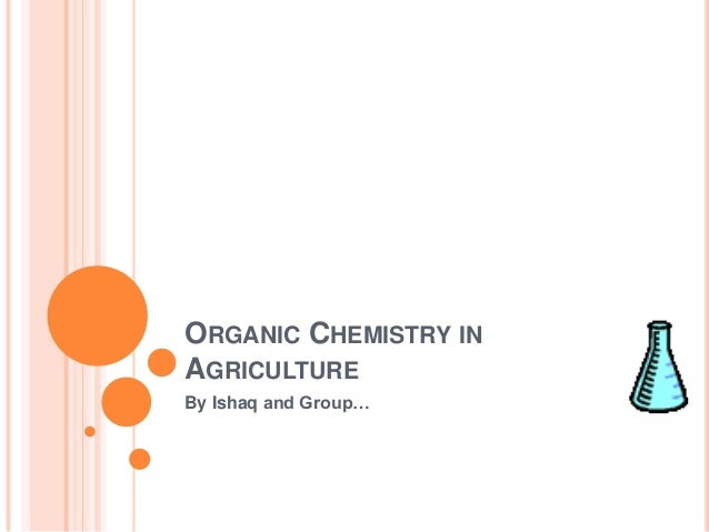 ORGANIC CHEMISTRY INAGRICULTUREBy Ishaq and Group…