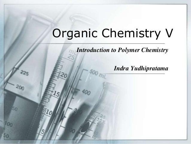 Organic Chemistry V Introduction to Polymer Chemistry Indra Yudhipratama