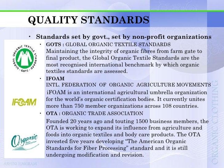 QUALITY STANDARDS • SOIL ASSOCIATION ORGANIC STANDARD   The Soil Association in the U.K. developed organic textile standar...