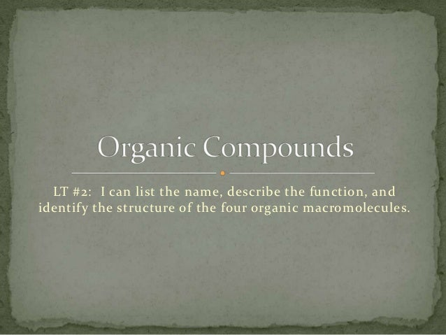 LT #2: I can list the name, describe the function, andidentify the structure of the four organic macromolecules.