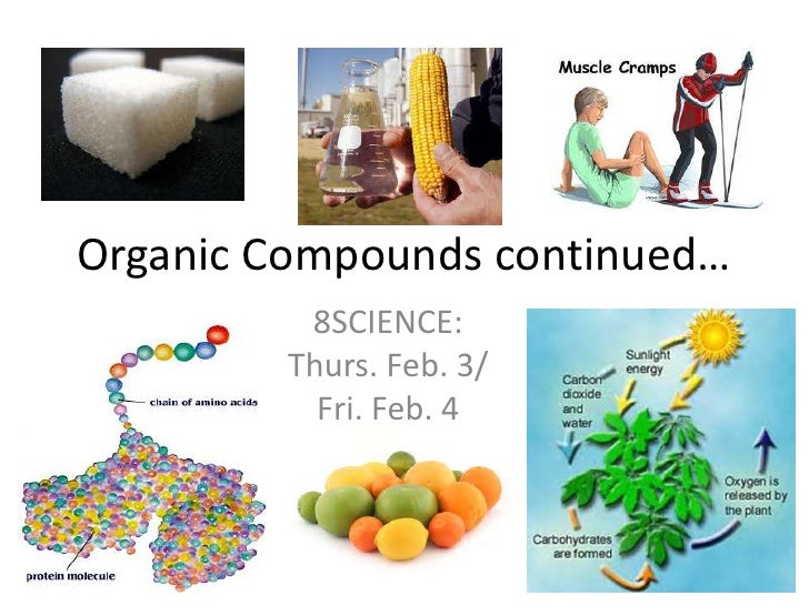 Organic Compounds continued…<br />8SCIENCE: Thurs. Feb. 3/ Fri. Feb. 4<br />