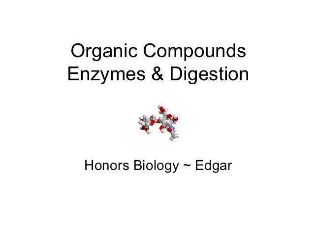 Organic CompoundsEnzymes & Digestion Honors Biology ~ Edgar