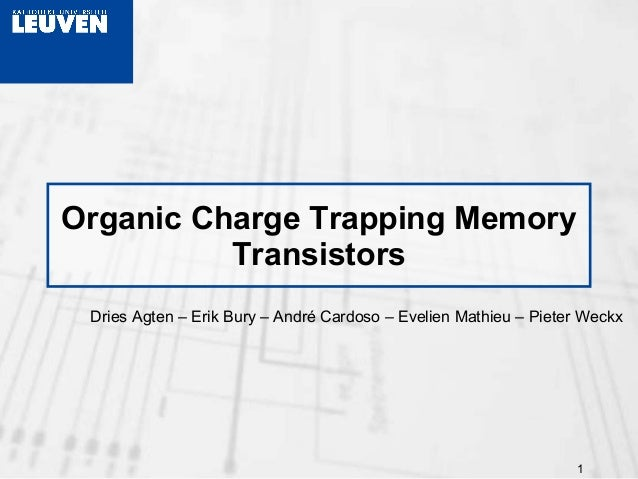 1 Organic Charge Trapping Memory Transistors Dries Agten – Erik Bury – André Cardoso – Evelien Mathieu – Pieter Weckx