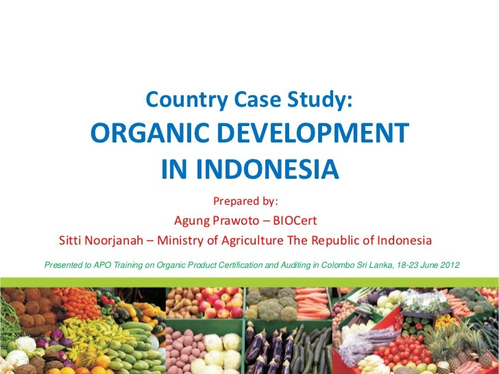 Country Case Study:           ORGANIC DEVELOPMENT               IN INDONESIA                                            Pr...